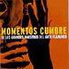 Momentos Cumbre (Los grandes maestros del arte flamenco)